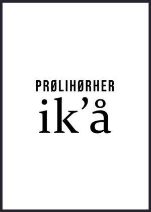 """Plakat med teksten """"Prølihørher ikå"""""""