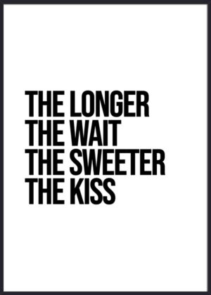 The longer the wait, the sweeter the kiss
