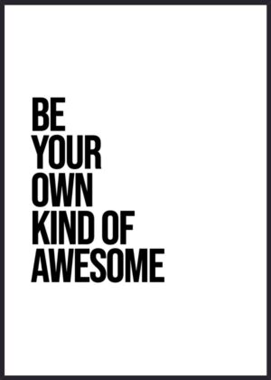 Be your own kind of awesome